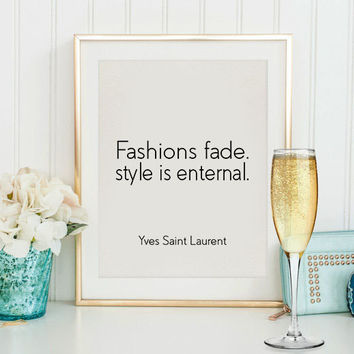 ashion Poster Fashionista,Chic Poster,Typography Print,Printable,Yves Saint Laurent Print,Fashion Print,Fashions Fade Style is Eternal