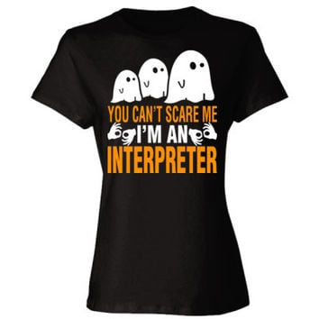 Halloween You Cant Scare Me I Am An Interpreter - Ladies' Cotton T-Shirt
