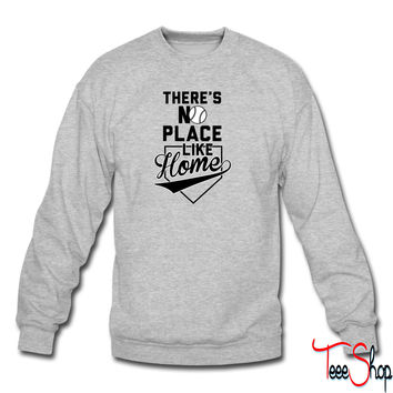 Theres No Place Like Home (base) sweatshirt