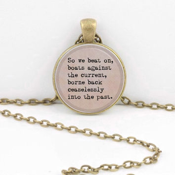 "Gatsby ""So we beat on, boats against the current, borne back ceaselessly into the past,"" Fitzgerald Pendant Necklace or Key Ring"