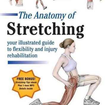 The Anatomy of Stretching: Your Illustrated Guide to Flexibility and Injury Rehabilitation Plus ebook