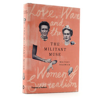 The Militant Muse: Love War and the Women of Surrealism