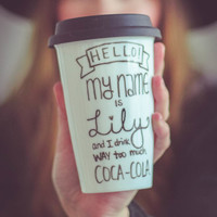 "Personalized / Custom - ""Hello! My name is [Custom Name] and I drink WAY too much [Custom Drink]."" - travel mug / tumbler 