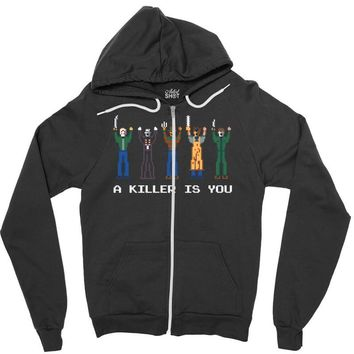 a killer is you Zipper Hoodie
