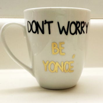 Don't Worry Be yonce Beyonce Mug