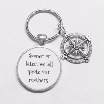 Compass Sooner Or Later We All Quote Our Mothers Gift Mom Keychain