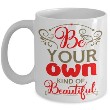 Inspiring coffee mug - Be your own kind of beautiful