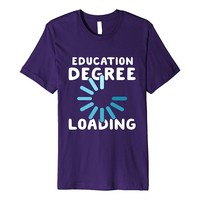 Funny Education Major T-Shirt- Teaching Student Gifts