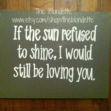 If the sun refused to shine, I would still be loving you. 11 x 14. Love. Valentines Day. Quote Canvas.