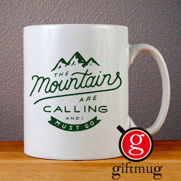 The Mountains are Calling and I Must Go Ceramic Coffee Mugs