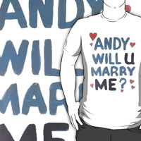 Andy Will U Marry Me? by august8913