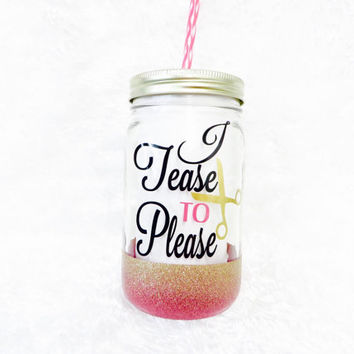 I Tease To Please * 32oz Personalized Mason Jar * Tumbler * Mason jar Tumbler * Personalized tumbler * birthday gift * Glitter Mason jar