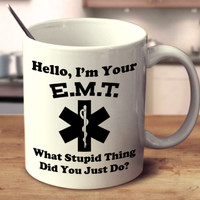 Hello, I'm Your E.M.T. What Stupid Thing Did You Just Do?
