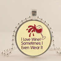 "I love wine, sometimes I even wear it. 1"" glass and metal Pendant necklace Jewelry."