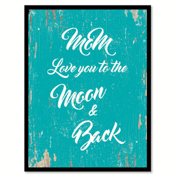 Mom Love You To The Moon And Back Happy Quote Saying Home Decor Wall Art Gift Ideas 111815