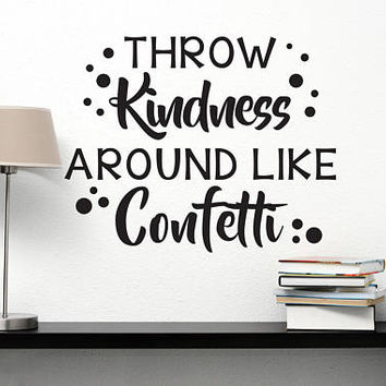Throw kindness around like confetti Vinyl Wall Sticker Decal - Inspirational Wall Quote, Office Decor, Classroom Decor, Gift for Teacher