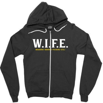 Wife... Washing Ironing Fucking Etc Zipper Hoodie