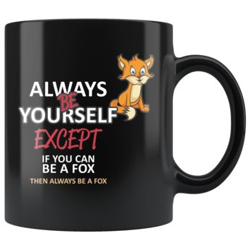 Always be a yourself, except, if you can be a fox then always be a fox 11 oz mug