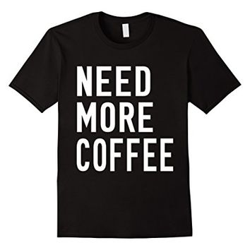 Need More Coffee T-Shirt