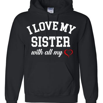 I love my sister with all my heart Hoodie