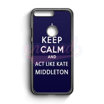 Keep Calm And Act Like Kate Middleton Google Pixel Case | aneend.com
