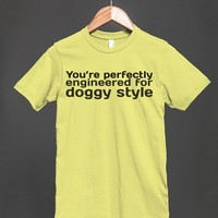 YOU'RE PERFECTLY ENGINEERED FOR DOGGY STYLE