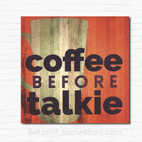 Coffee Before Talkie - 8X8 Original Art Print, Office Wall Art, Poster, Grunge Retro, Inspiration, Humor, Funny, Vintage, Typography