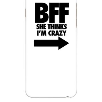 BFF She Thinks I'm Crazy - iphone 6 Plus Case
