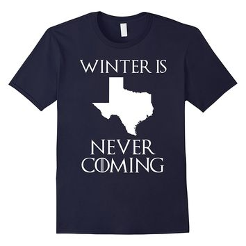 Winter is Never Coming T-Shirt Texas Funny