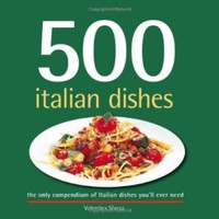 500 Italian Dishes: The Only Compendium of Italian Dishes You'll Ever Need (500 Series) (500 Cooking (Sellers))