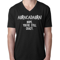 Abracadabra! Nope you are still crazy V Neck T Shirt