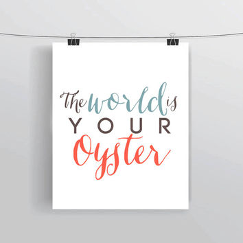 The World is Your Oyster INSTANT DOWNLOAD inspirational quote digital art prints and posters home decor college dorm typography