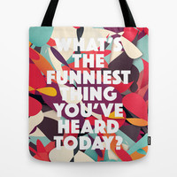 What's the funniest thing you've heard today? Tote Bag by Danny Ivan