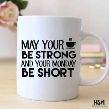 May Your Coffee Be Strong and Your Monday Short