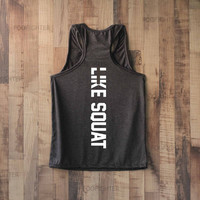 I Like Squat Shirt Tank Top Racerback Racer back T Shirt Top – Size S M L