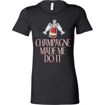 Champagne Made Me Do It Drunk Funny Pun Bella Shirt