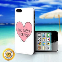 Too Sassy For You - For iPhone 4/4s, iPhone 5, iPhone 5s, iPhone 5c case. Please choose the option