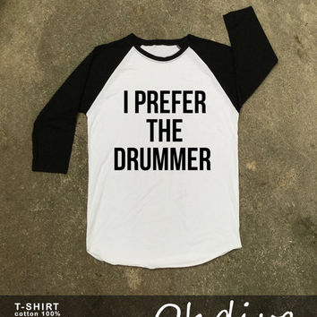 I Prefer The Drummer T-Shirt - Gift for friend - Present