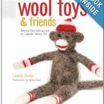 Wool Toys and Friends: Step-by-Step Instructions for Needle-Felting Fun Paperback