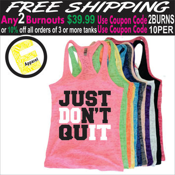 Just Don't Quit. Burnout Tank Top. Workout Tank Top. Fitness Tank Top. Exercise Tank Top. Gym Tank Top. Running Tank Top. Free Shipping USA.