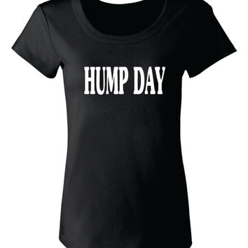 HUMP DAY Ladies Baby Doll Tee # 408