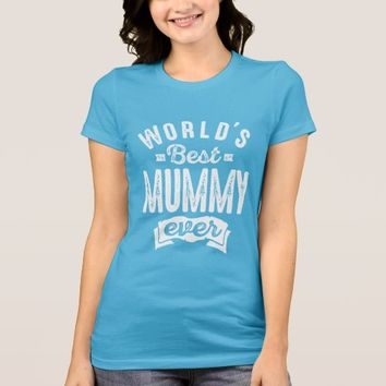 World's Best Mummy Ever T-Shirt