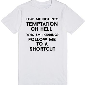 lead me not into temptation oh hell who am i kidding follow me to a shortcut