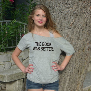 The Book Was Better T shirt Harry Potter Trendy women Tee Off The Shoulder Baggy Funny Slogan