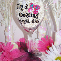 Painted Wine Glass I'm a Flip Flop Wearing Kinda Girl Hand Painted Wine Glass I'm a Flip Flop Wearing Kinda Girl Perfect Birthday Gift