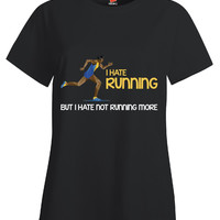 I Hate Running But I Hate Not Running More - Ladies T Shirt