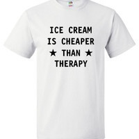 Ice Cream Is Cheaper Than Therapy Shirt Food Lover Tee