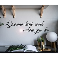 Vinyl Wall Decal Phrase Dreams Don't Work Unless To You Stickers Mural 28.5 in x 9 in gz030