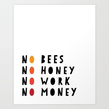 No Bees No Honey No Work No Money Art Print by deificus Art