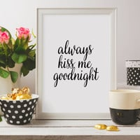 Inspirational,Digital typography calligraphy,Wedding anniversary,Quote Print,Always Kiss me Goodnight Printable wall art decor poster